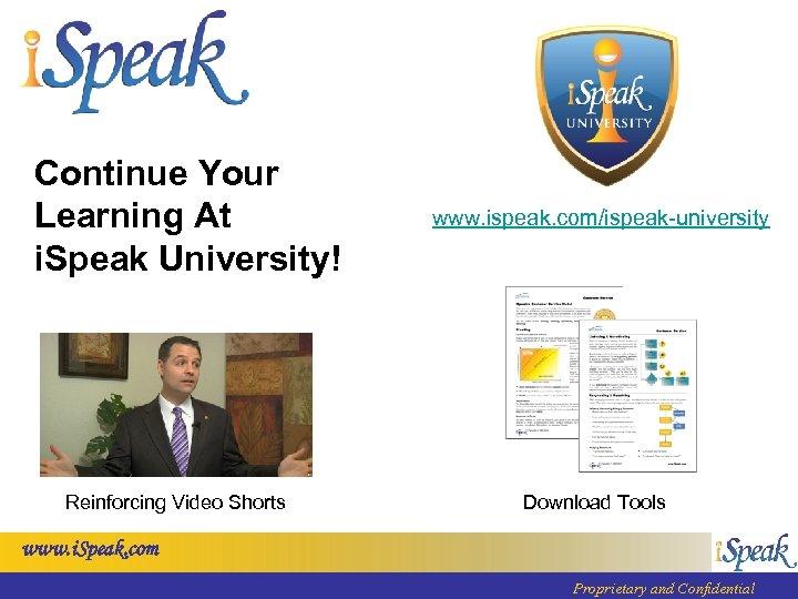 Continue Your Learning At i. Speak University! Reinforcing Video Shorts www. ispeak. com/ispeak-university Download