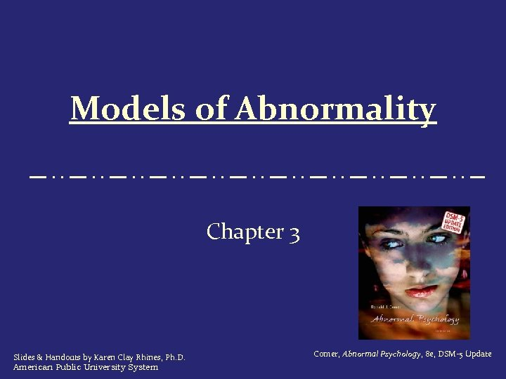 Models of Abnormality Chapter 3 Slides & Handouts by Karen Clay Rhines, Ph. D.