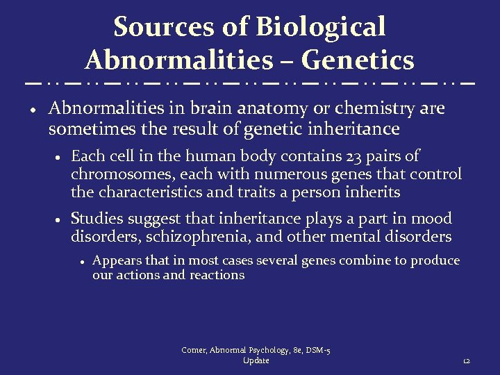 Sources of Biological Abnormalities – Genetics · Abnormalities in brain anatomy or chemistry are