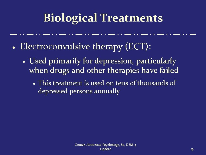 Biological Treatments · Electroconvulsive therapy (ECT): · Used primarily for depression, particularly when drugs