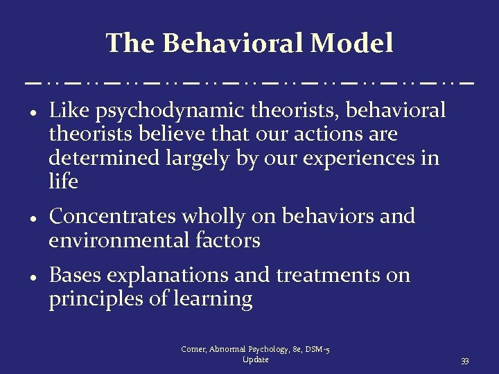The Behavioral Model · Like psychodynamic theorists, behavioral theorists believe that our actions are