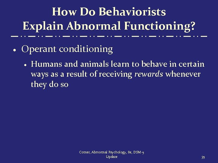 How Do Behaviorists Explain Abnormal Functioning? · Operant conditioning · Humans and animals learn