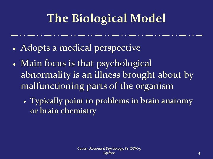 The Biological Model · Adopts a medical perspective · Main focus is that psychological