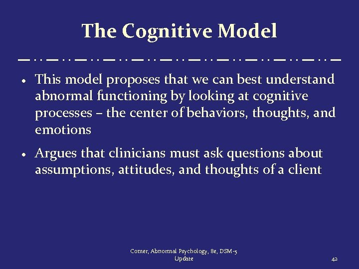 The Cognitive Model · This model proposes that we can best understand abnormal functioning