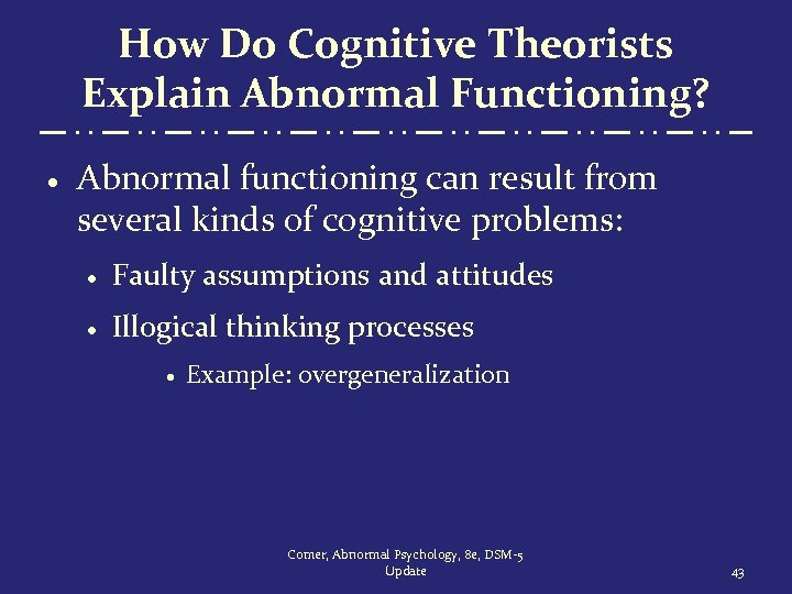 How Do Cognitive Theorists Explain Abnormal Functioning? · Abnormal functioning can result from several