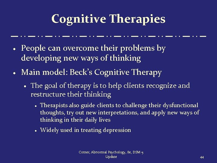 Cognitive Therapies · People can overcome their problems by developing new ways of thinking