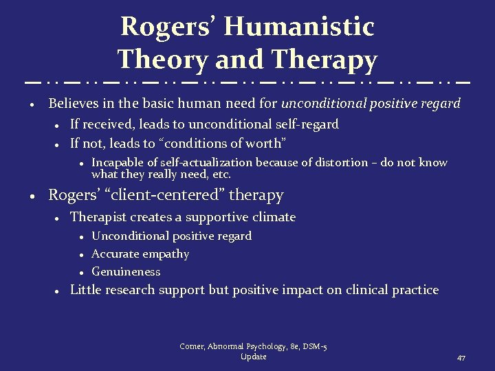 Rogers' Humanistic Theory and Therapy · Believes in the basic human need for unconditional