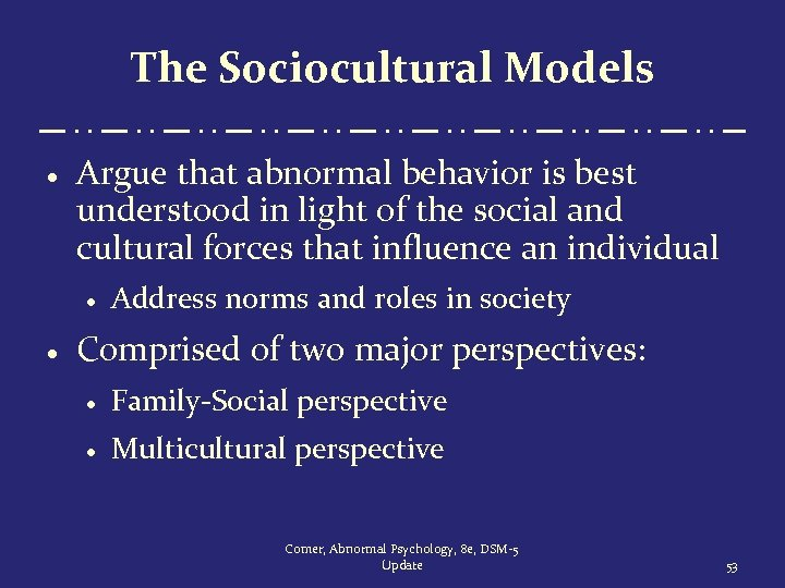 The Sociocultural Models · Argue that abnormal behavior is best understood in light of