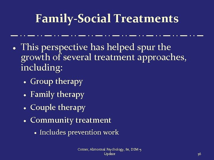 Family-Social Treatments · This perspective has helped spur the growth of several treatment approaches,