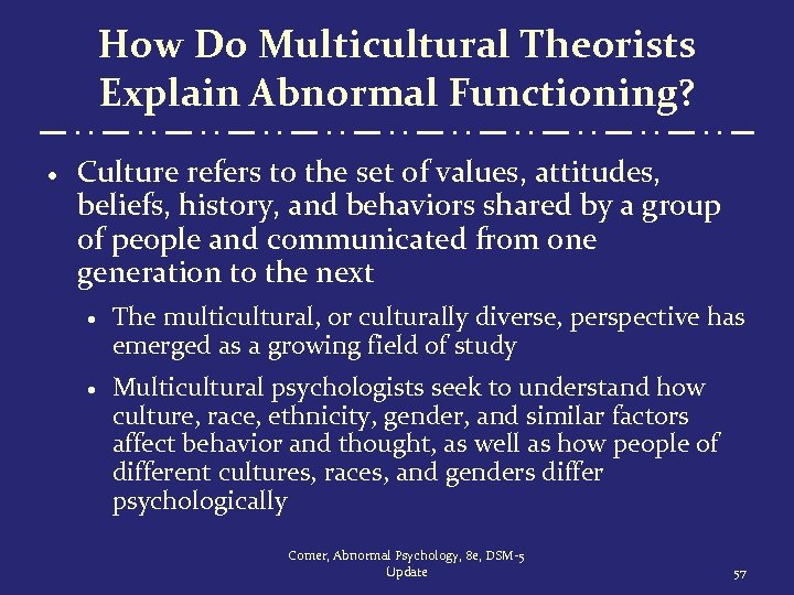 How Do Multicultural Theorists Explain Abnormal Functioning? · Culture refers to the set of