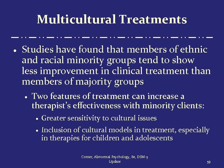 Multicultural Treatments · Studies have found that members of ethnic and racial minority groups