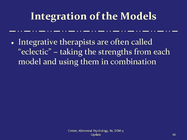 "Integration of the Models · Integrative therapists are often called ""eclectic"" – taking the"
