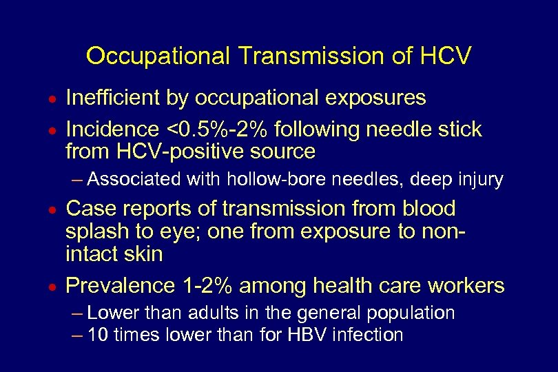 Occupational Transmission of HCV n n Inefficient by occupational exposures Incidence <0. 5%-2% following