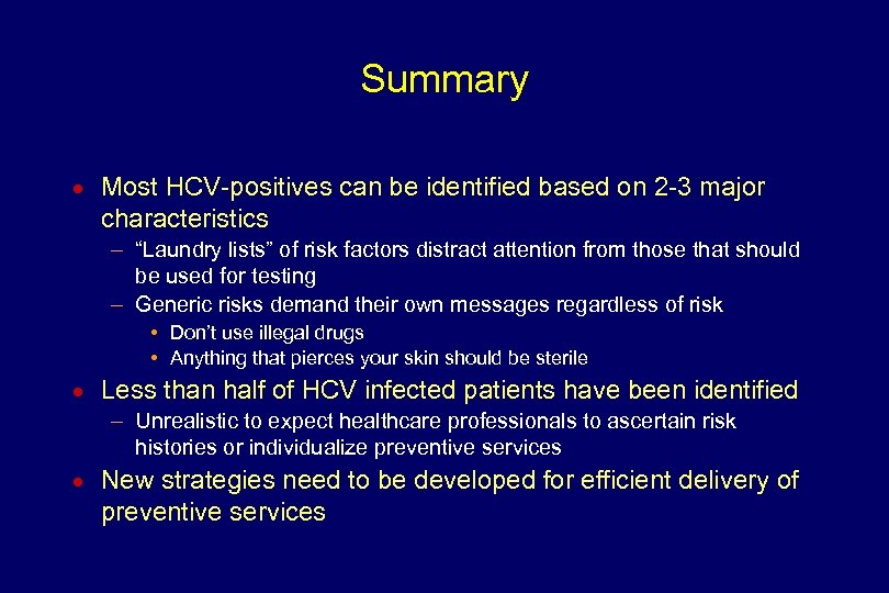 Summary n Most HCV-positives can be identified based on 2 -3 major characteristics –