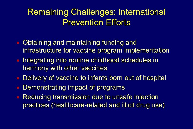 Remaining Challenges: International Prevention Efforts n n n Obtaining and maintaining funding and infrastructure