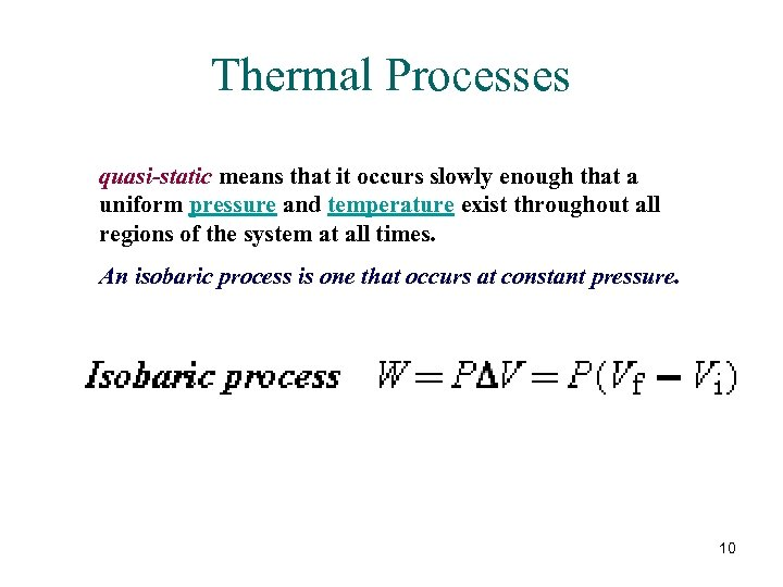 Thermal Processes quasi-static means that it occurs slowly enough that a uniform pressure and