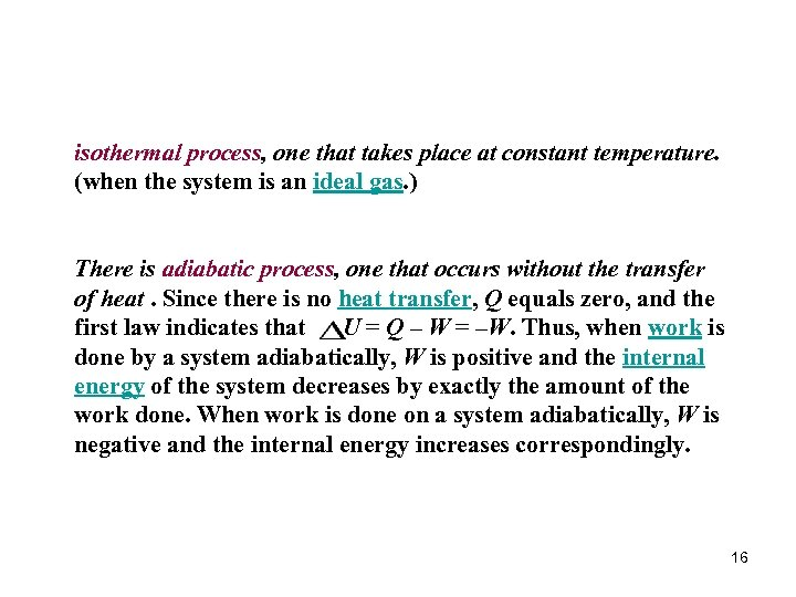 isothermal process, one that takes place at constant temperature. (when the system is an