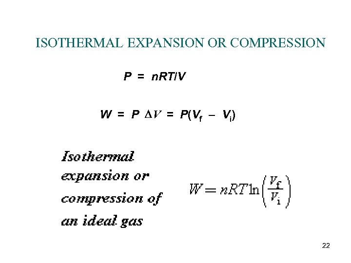 ISOTHERMAL EXPANSION OR COMPRESSION P = n. RT/V W = P DV = P(Vf