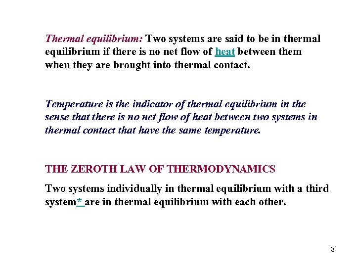 Thermal equilibrium: Two systems are said to be in thermal equilibrium if there is