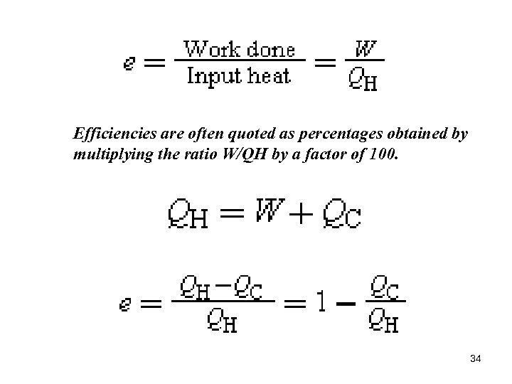 Efficiencies are often quoted as percentages obtained by multiplying the ratio W/QH by a