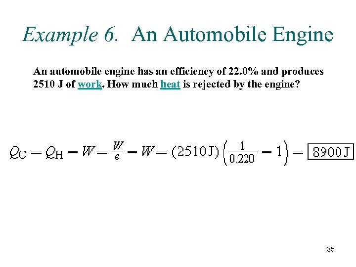 Example 6. An Automobile Engine An automobile engine has an efficiency of 22. 0%