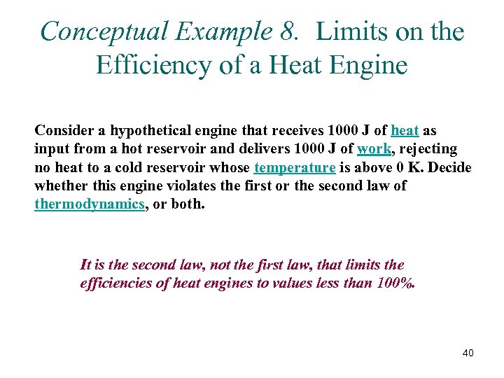 Conceptual Example 8. Limits on the Efficiency of a Heat Engine Consider a hypothetical