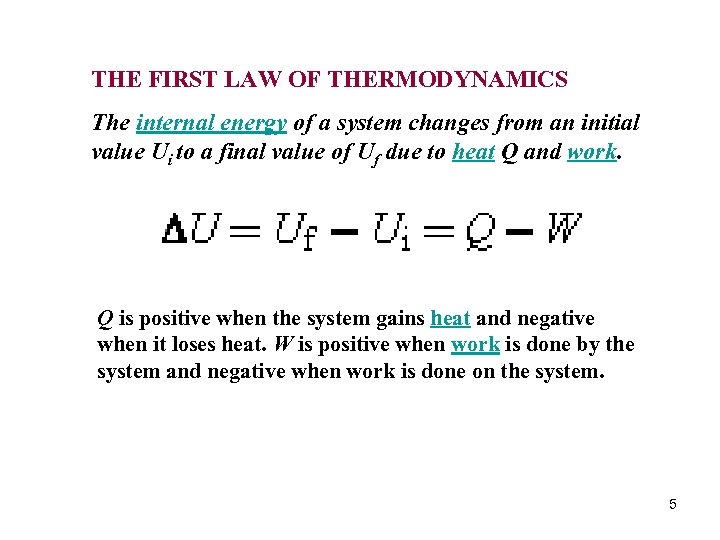 THE FIRST LAW OF THERMODYNAMICS The internal energy of a system changes from an