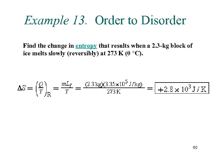 Example 13. Order to Disorder Find the change in entropy that results when a