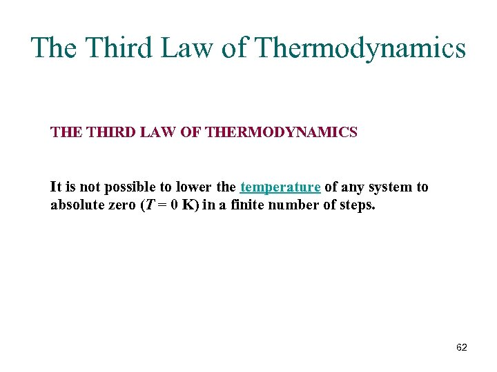 The Third Law of Thermodynamics THE THIRD LAW OF THERMODYNAMICS It is not possible