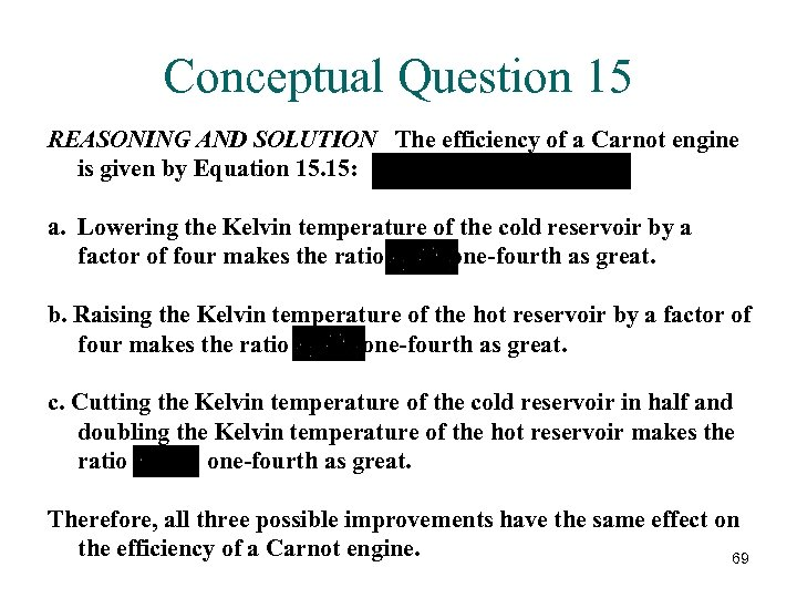 Conceptual Question 15 REASONING AND SOLUTION The efficiency of a Carnot engine is given