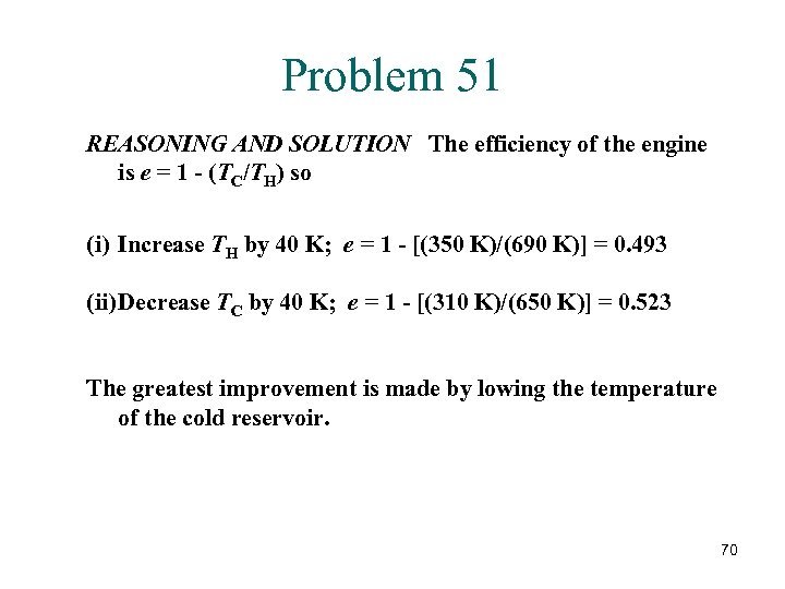 Problem 51 REASONING AND SOLUTION The efficiency of the engine is e = 1