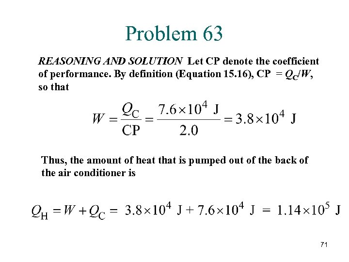 Problem 63 REASONING AND SOLUTION Let CP denote the coefficient of performance. By definition