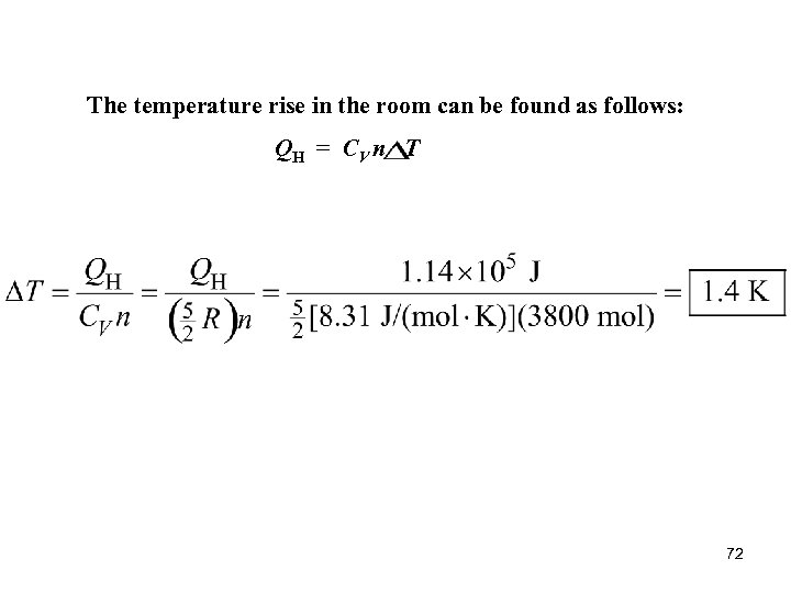 The temperature rise in the room can be found as follows: QH = CV