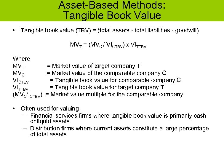Asset-Based Methods: Tangible Book Value • Tangible book value (TBV) = (total assets -