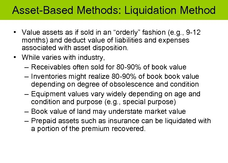 "Asset-Based Methods: Liquidation Method • Value assets as if sold in an ""orderly"" fashion"