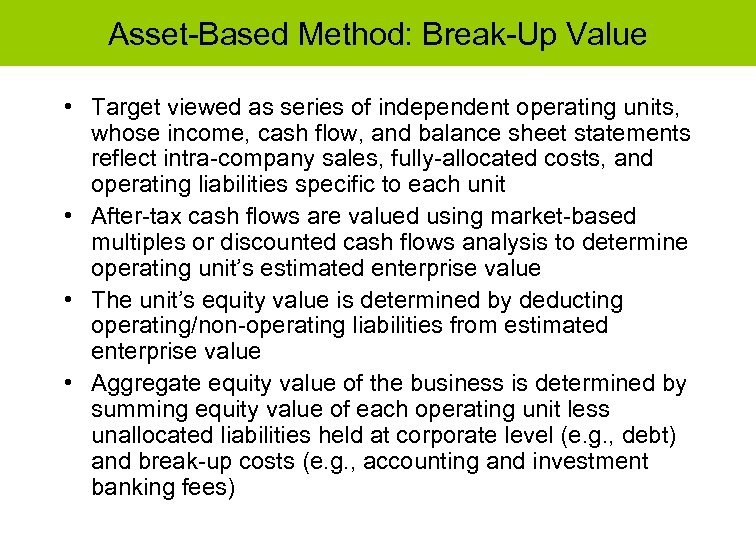 Asset-Based Method: Break-Up Value • Target viewed as series of independent operating units, whose
