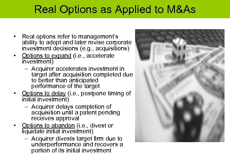 Real Options as Applied to M&As • Real options refer to management's ability to