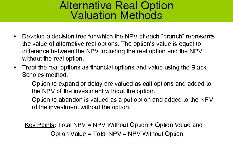 Alternative Real Option Valuation Methods • Develop a decision tree for which the NPV