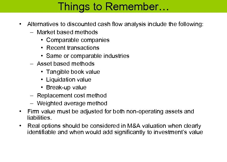Things to Remember… • Alternatives to discounted cash flow analysis include the following: –
