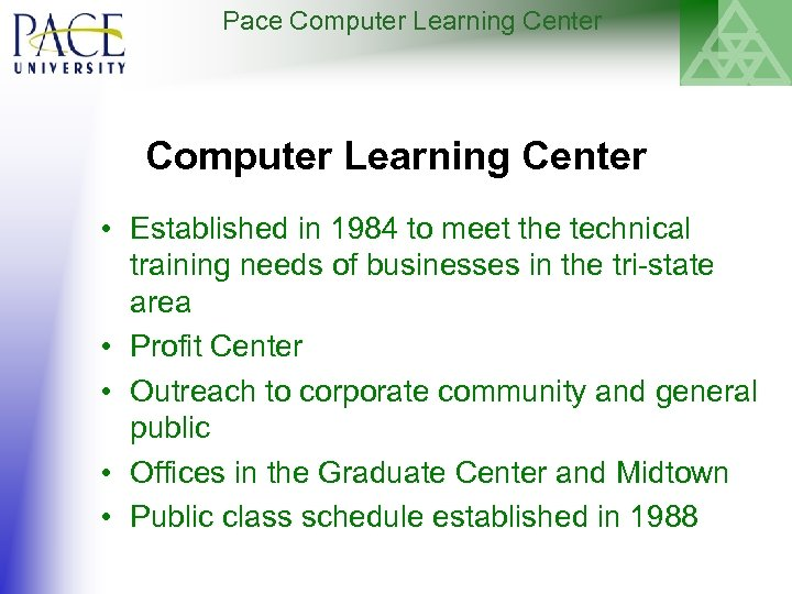 Pace Computer Learning Center • Established in 1984 to meet the technical training needs
