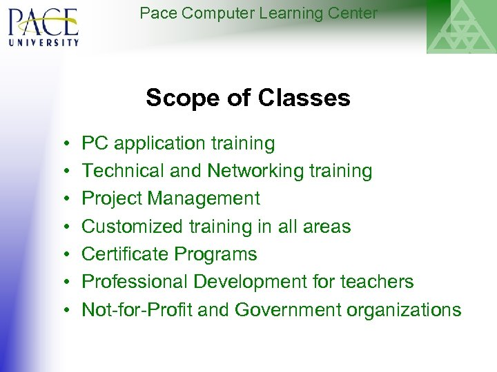 Pace Computer Learning Center Scope of Classes • • PC application training Technical and