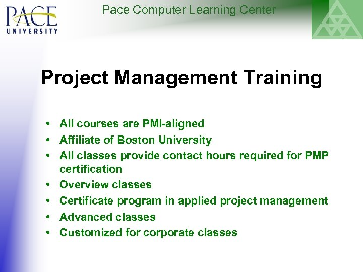 Pace Computer Learning Center Project Management Training • All courses are PMI-aligned • Affiliate