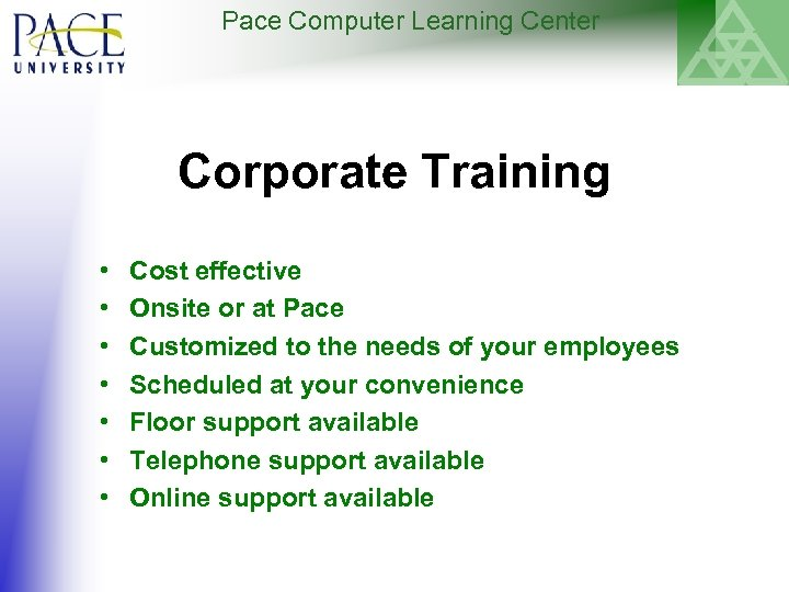 Pace Computer Learning Center Corporate Training • • Cost effective Onsite or at Pace