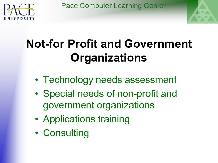 Pace Computer Learning Center Not-for Profit and Government Organizations • Technology needs assessment •
