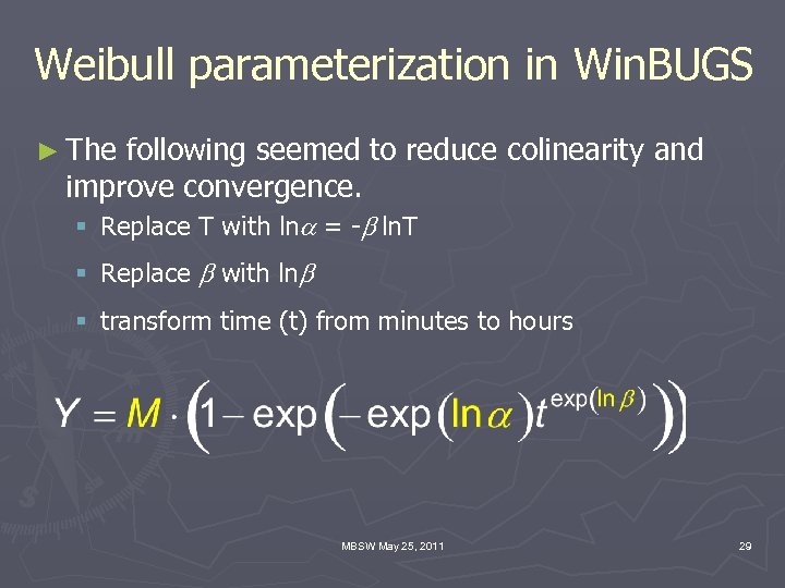 Weibull parameterization in Win. BUGS ► The following seemed to reduce colinearity and improve