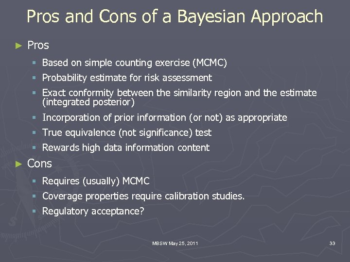 Pros and Cons of a Bayesian Approach ► Pros § Based on simple counting