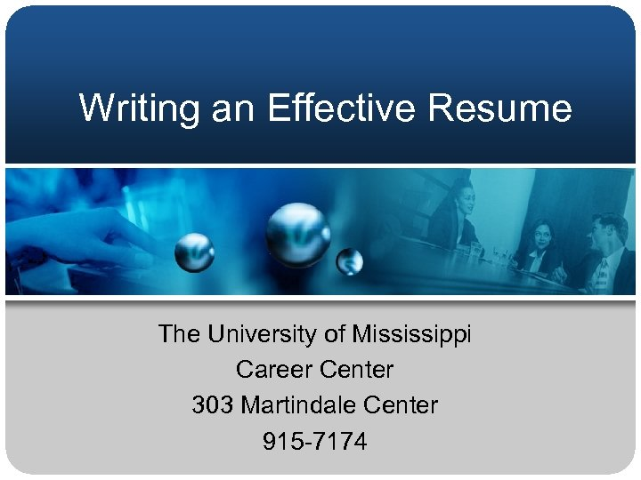 Writing an Effective Resume The University of Mississippi Career Center 303 Martindale Center 915