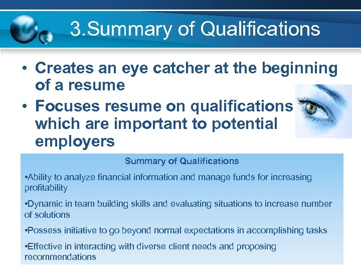 3. Summary of Qualifications • Creates an eye catcher at the beginning of a
