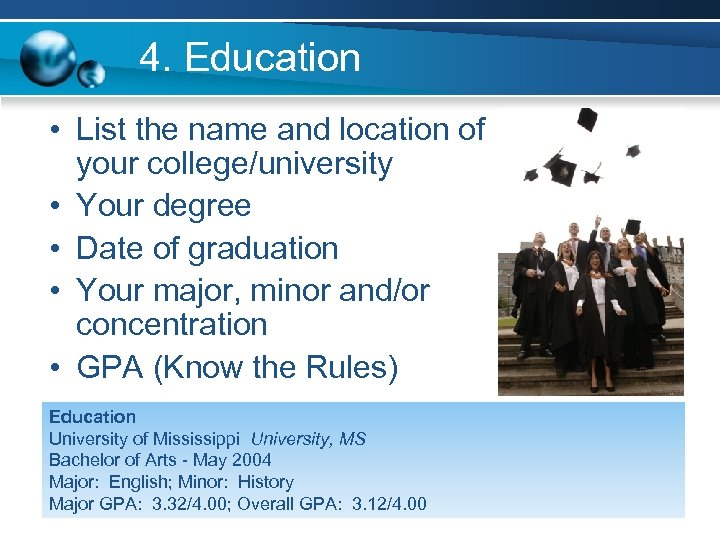 4. Education • List the name and location of your college/university • Your degree