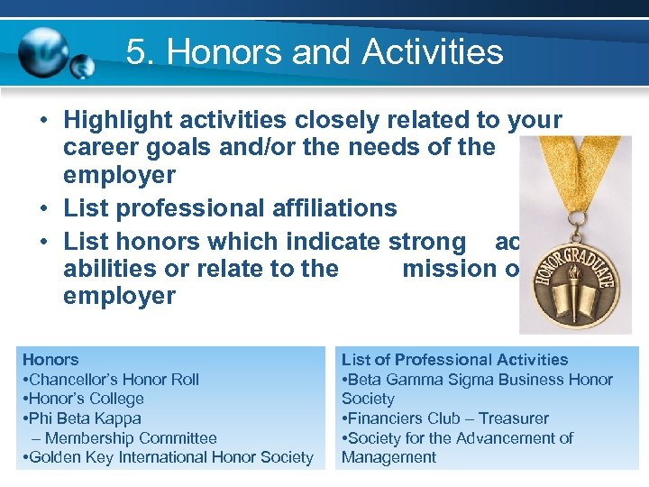 5. Honors and Activities • Highlight activities closely related to your career goals and/or